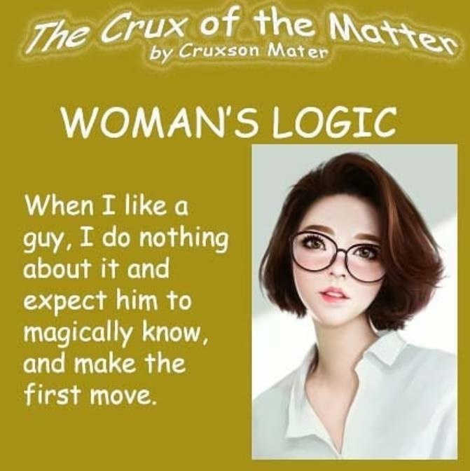 cringe neckbeard logic - Eyewear - The Crux of the Mattes by Cruxson Mater WOMAN'S LOGIC When I like a guy, I do nothing about it and expect him to magically know, and make the first move.