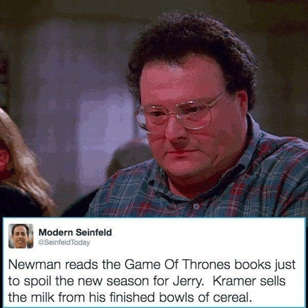 Photo caption - Modern Seinfeld @SeinfeldToday Newman reads the Game Of Thrones books just to spoil the new season for Jerry. Kramer sells the milk from his finished bowls of cereal.