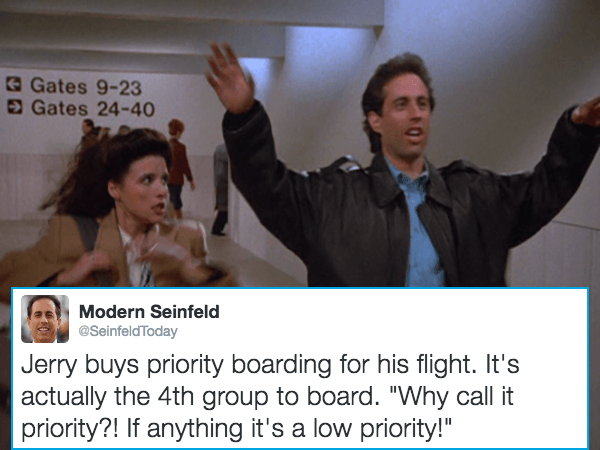 "Photo caption - Gates 9-23 Gates 24-40 Modern Seinfeld @SeinfeldToday Jerry buys priority boarding for his flight. It's actually the 4th group to board. ""Why call it priority?! If anything it's a low priority!"""