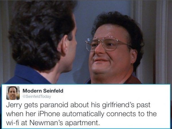 Text - Modern Seinfeld @SeinfeldToday Jerry gets paranoid about his girlfriend's past when her iPhone automatically connects to the wi-fi at Newman's apartment.