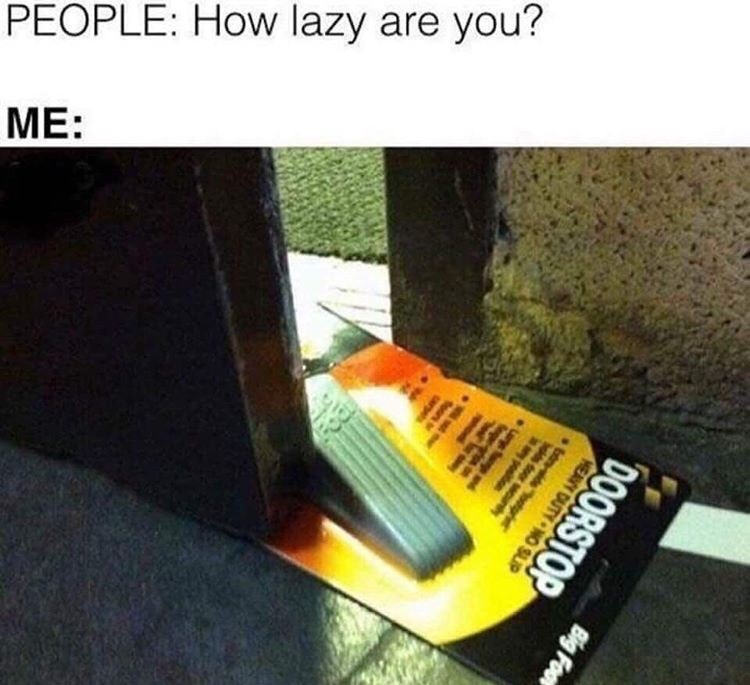 Text - PEOPLE: How lazy are you? ME: Big Foot DOORSTOP HEAVY DUTY NO SUP Etde ods WOr
