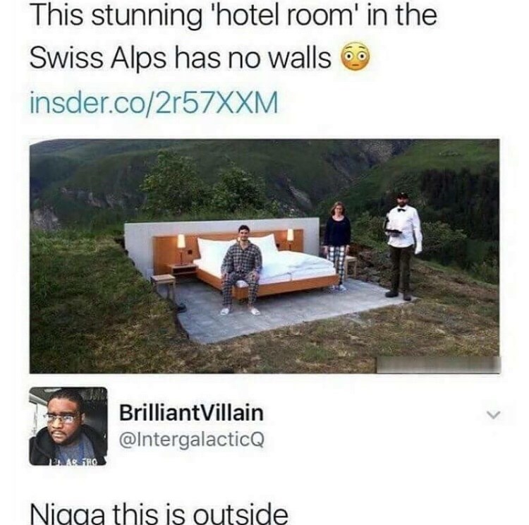 Product - This stunning 'hotel room' in the Swiss Alps has no walls insder.co/2r57XXM BrilliantVillain @lntergalacticQ AS THO Nigga this is outside