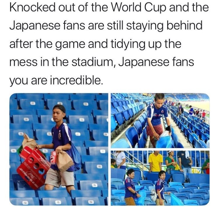 Text - Knocked out of the World Cup and the Japanese fans are still staying behind after the game and tidying up the mess in the stadium, Japanese fans you are incredible. 15 13 12