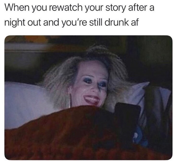 Text - When you rewatch your story after a night out and you're still drunk af