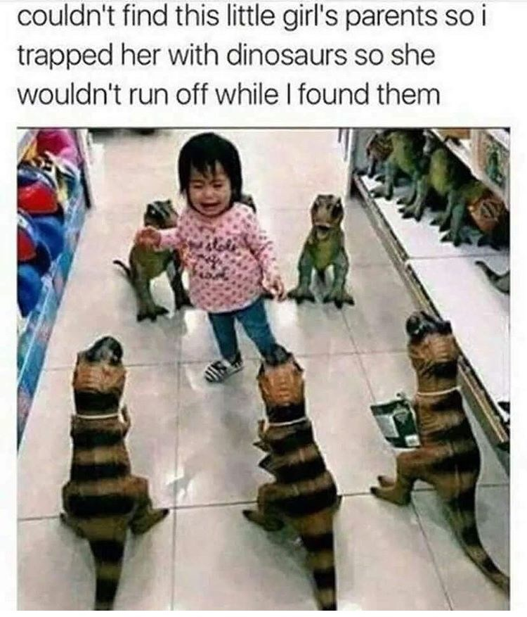 Child - couldn't find this little girl's parents so i trapped her with dinosaurs so she wouldn't run off while I found them