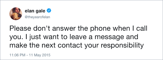 Text - elan gale @theyearofelan Please don't answer the phone when I call you. I just want to leave a message and make the next contact your responsibility 11:06 PM 11 May 2015