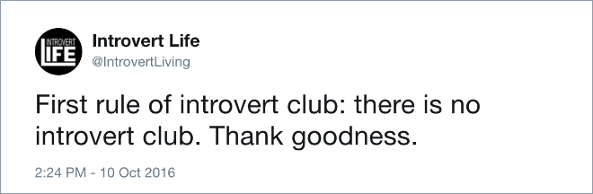 Text - TRoyERTIntrovert Life IFE @IntrovertLiving First rule of introvert club: there is no introvert club. Thank goodness 2:24 PM - 10 Oct 2016