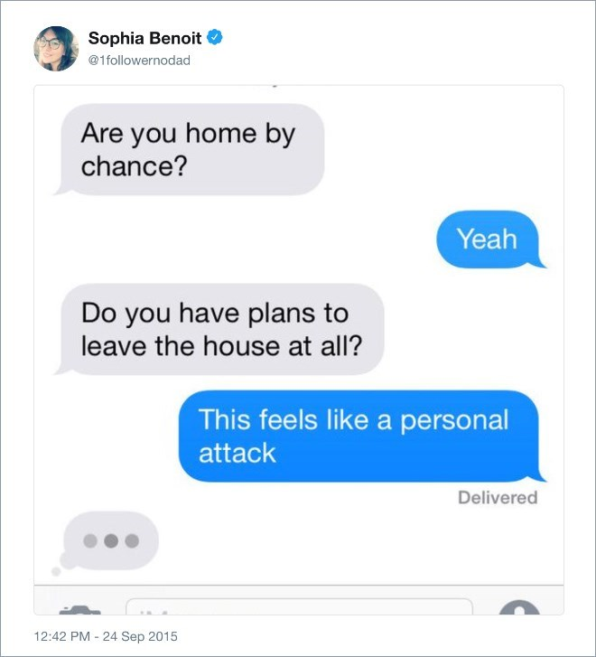 Text - Sophia Benoit @1followernodad Are you home by chance? Yeah Do you have plans to leave the house at all? This feels like a personal attack Delivered 12:42 PM 24 Sep 2015