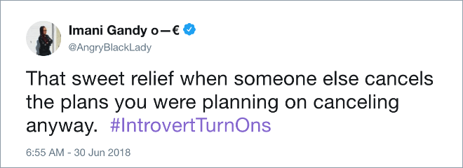 Text - Imani Gandy o-€ @AngryBlackLady That sweet relief when someone else cancels the plans you were planning on canceling anyway. #IntrovertTurnOns 6:55 AM - 30 Jun 2018