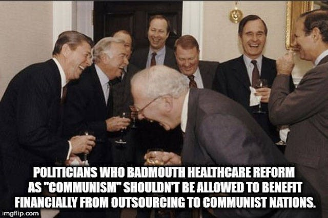 """Event - POLITICIANS WHO BADMOUTH HEALTHCARE REFORM AS """"COMMUNISM"""" SHOULDNT BE ALLOWED TO BENEFIT FINANCIALLY FROM OUTSOURCING TO COMMUNIST NATIONS. imgflip.com"""