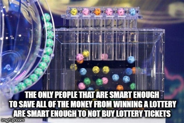 Games - THE ONLY PEOPLE THAT ARE SMART ENOUGH TO SAVE ALL OF THE MONEY FROM WINNING A LOTTERY ARE SMART ENOUGHTO NOT BUY LOTTERY TICKETS imgflip.com