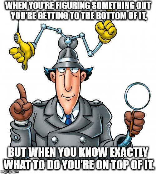 Cartoon - WHENYOURE FIGURING SOMETHINGOUT YOU'RE GETTING TOTHE BOTTOMOFT BUT WHEN YOU KNOW EXACTLY WHAT TO DO YOURE ONTOPOFIT imgilip com