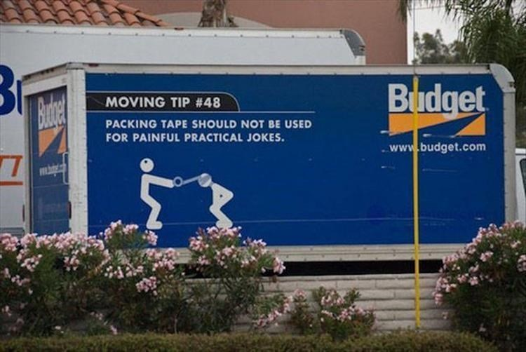 Advertising - Budget Brdge MOVING TIP # 48 PACKING TAPE SHOULD NOT BE USED FOR PAINFUL PRACTICAL JOKES. www.budget.com