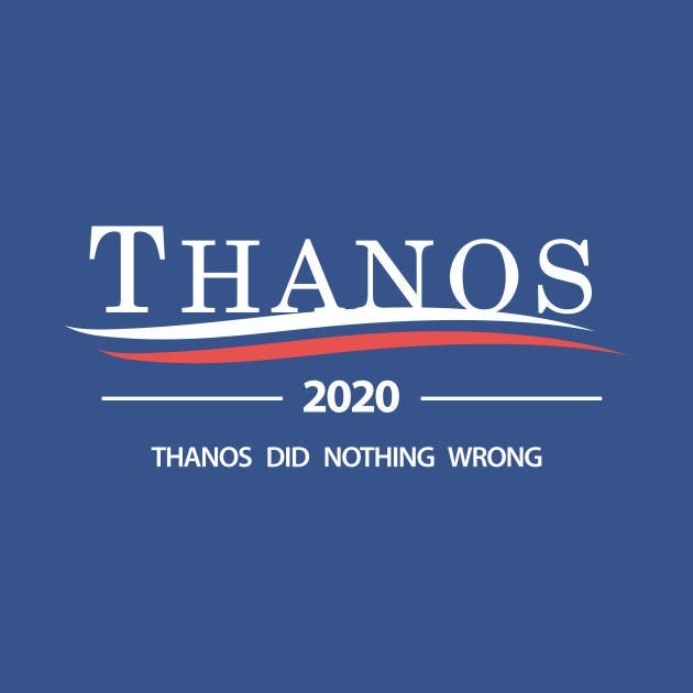 Text - ΤHANOS 2020 THANOS DID NOTHING WRONG