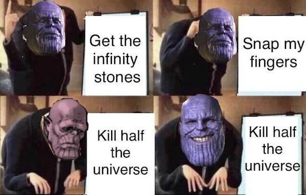 Facial expression - Get the infinity Snap my fingers stones Kill half the Kill half the universe universe