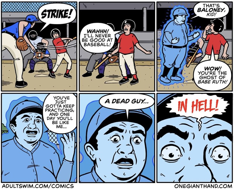 Comics - THAT'S BALONEY KID! (STRIKE! WAHHH! I'LL NEVER BE GOOD AT BASEBALL! WOW! YOU'RE THE GHOST OF BABE RUTH! YOU'VE JUST GOTTA KEEP PRACTICING, AND ONE DAY YOU'LL BE LIKE ME... IN HELL! A DEAD GUY.. ADULTSWIM.COM/COMICS ONEGIANTHAND.COM