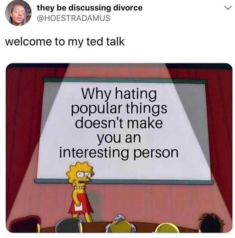 Funny meme about Lisa Simpson, hating everything doesn't make you a popular person.