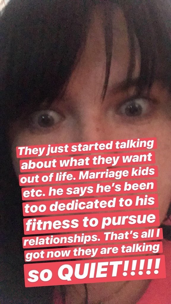 Text - They just started talking about what they want out of life. Marriage kids etc. he says he's been too dedicated to his fitness to pursue relationships. That's all got now they are talking so QUIET!!!!