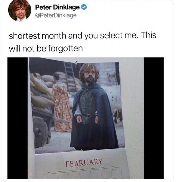 Funny meme about peter dinklage being selectedcd for shortest month in game of thrones catalogue.