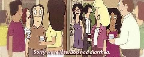 Cartoon - Sorry we'relate Bob had diarrhea.