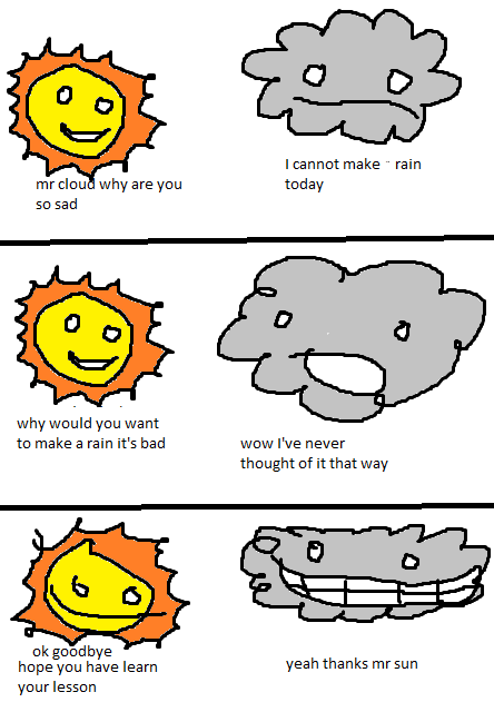 Poorly drawn comic about a cloud and the sun; cloud is sad that it can't make rain and the sun comforts it