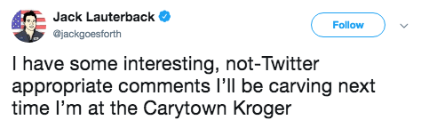 Text - Jack Lauterback Follow @jackgoesforth I have some interesting, not-Twitter appropriate comments I'll be carving next time I'm at the Carytown Kroger