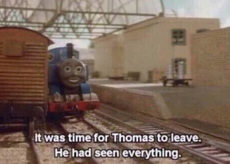 "Pic of Thomas the Tank Engine with the caption, ""It was time for Thomas to leave, he had seen everything"""