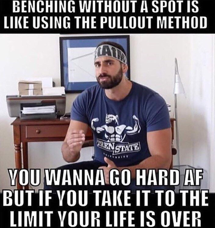 Internet meme - BENCHING WITHOUT A SPOT IS LIKE USING THE PULLOUT METHOD ATM LENSTATE YOU WANNAGO HARD AF BUTIF VOU TAKE IT TO THE LIMIT YOUR LIFE IS OVER