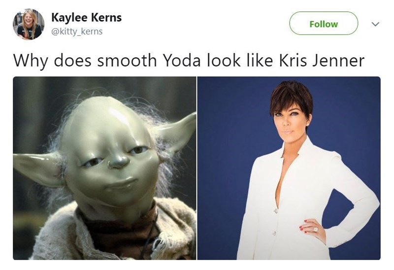 Human - Kaylee Kerns @kitty_kerns Follow Why does smooth Yoda look like Kris Jenner