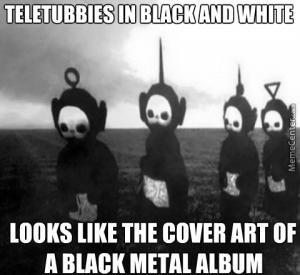Text - TELETUBBIES IN BLACKAND WHITE LOOKS LIKE THE COVER ART OF A BLACK METAL ALBUM MemeCenter