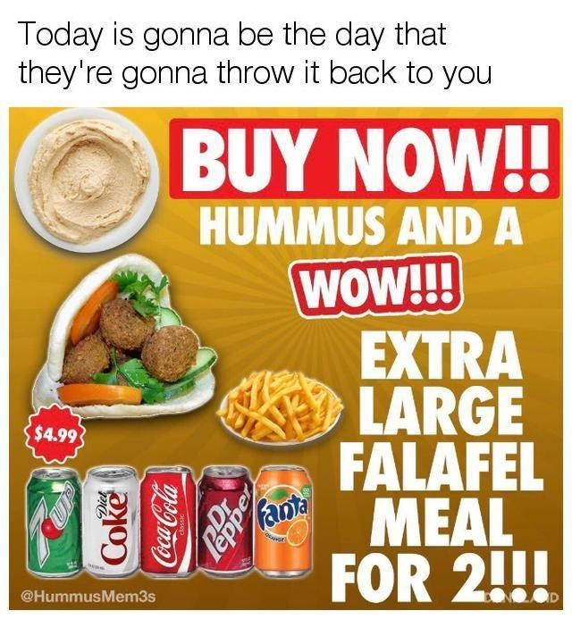 Food - Today is gonna be the day that they're gonna throw it back to you BUY NOW!! HUMMUS AND A WOW!!! EXTRA LARGE FALAFEL $4.99 MEAL FOR 2! fant ND @HummusMem3s Coke Diet CocaCola