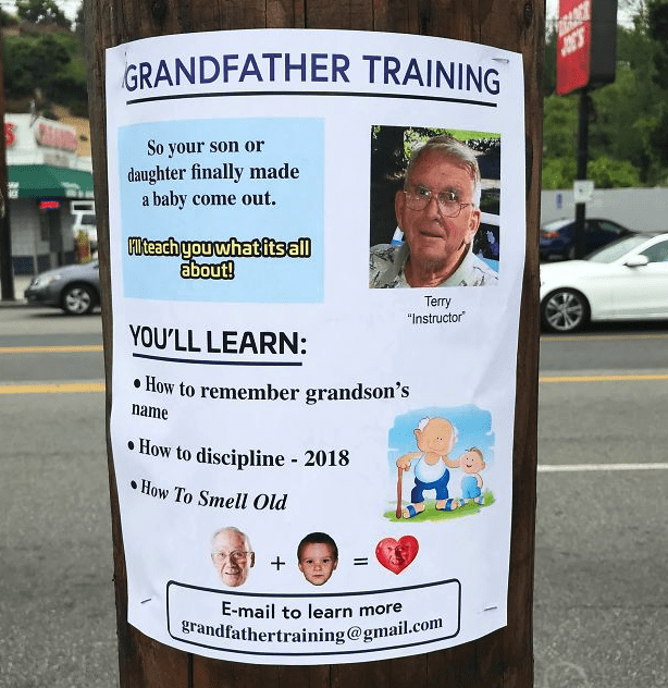 """Advertising - RACE GRANDFATHER TRAINING So your son or daughter finally made a baby come out. Hteach you what itsall about! Terry """"Instructor YOU'LL LEARN: How to remember grandson's name How to discipline 2018 How To Smell Old + E-mail to learn more grandfathertraining@gmail.com"""