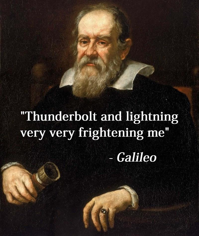 "music meme - Prophet - ""Thunderbolt and lightning very very frightening me"" Galileo"