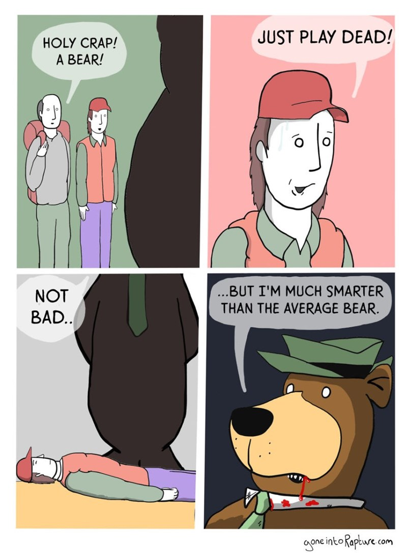 Cartoon - JUST PLAY DEAD! HOLY CRAP! A BEAR! ...BUT I'M MUCH SMARTER THAN THE AVERAGE BEAR NOT BAD.. agane into Rapture com