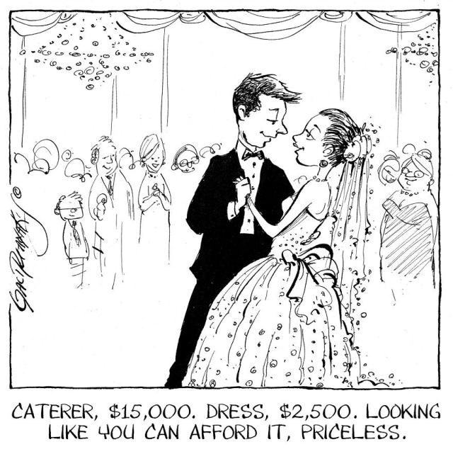 Black-and-white - CATERER, $15,000. DRESS, $2,500. LOOKING LIKE 4Ou CAN AFFORD IT, PRICELESS a