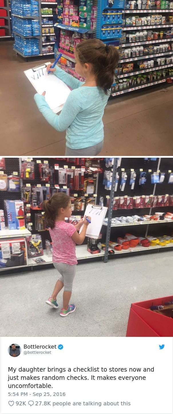 Fun - Bottlerocket @bottlerocket My daughter brings a checklist to stores now and just makes random checks. It makes everyone uncomfortable 5:54 PM Sep 25, 2016 92K 27.8K people are talking about this