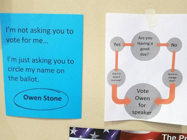 Product - I'm not asking you to Are you vote for me... Having a good day? No Yes I'm just asking you to circle my name on the ballot. Want to Want to change that? keep it that way? Vote Owen Owen Stone for speaker The Pr