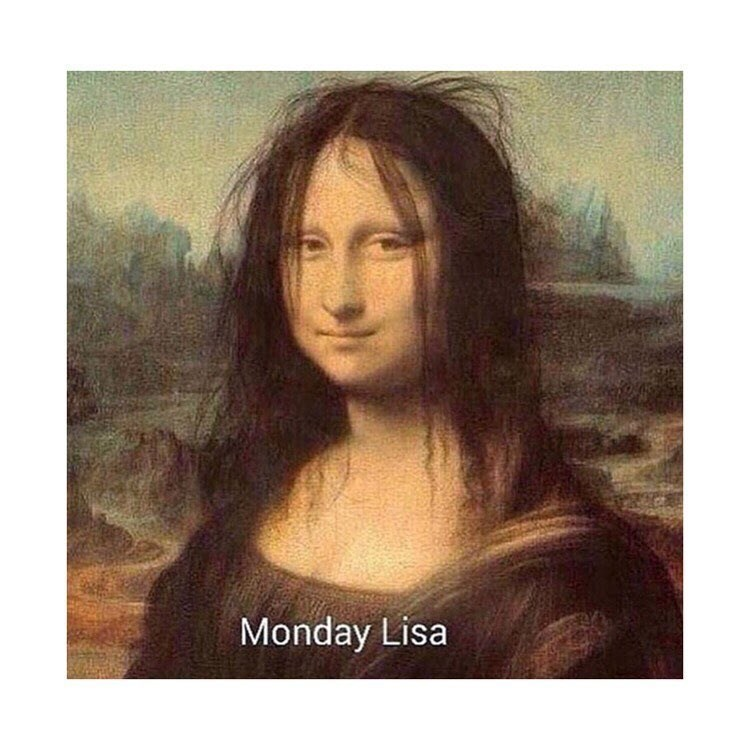 Funny meme about monday lisa, mona lisa on a monday.