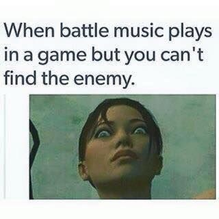"""When battle music plays in a game but you can't find the enemy"""