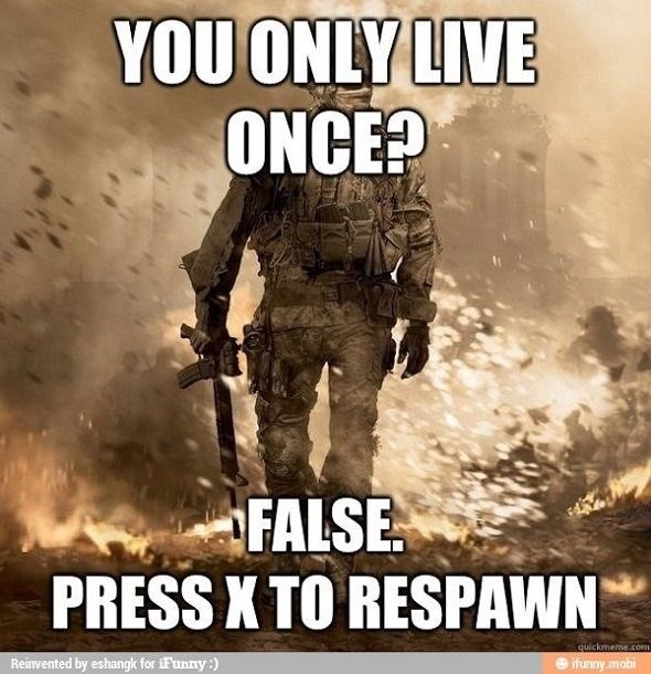Action-adventure game - YOU ONLY LIVE ONCE? FALSE PRESS K TO RESPAWN quickmeme.com Reinvented by eshangk for iFunny:) @ifunny mobi