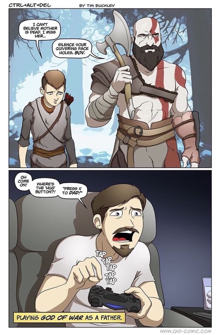 """Comics - CTRL ALT+DEL BY TIM BUCKLEY I CAN'T BELIEVE MOTHER IS DEAD. I MISS HER... SILENCE YOUR QUIVERING FACE HOLES, BOY OH COME ON! WHERE'S THE HUG BUTTON?! """"PRESS X TO DAD! PLAYING GOD OF WAR AS A FATHER wwW.CAD-COMIC.COM"""