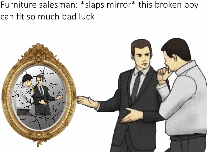 Cartoon - Furniture salesman: *slaps mirror* this broken boy can fit so much bad luck