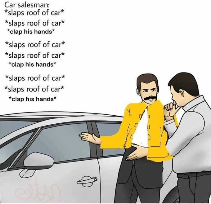 Motor vehicle - Car salesman: *slaps roof of car* *slaps roof of car* *clap his hands* *slaps roof of car* *slaps roof of car* *clap his hands* *slaps roof of car* *slaps roof of car* clap his hands*