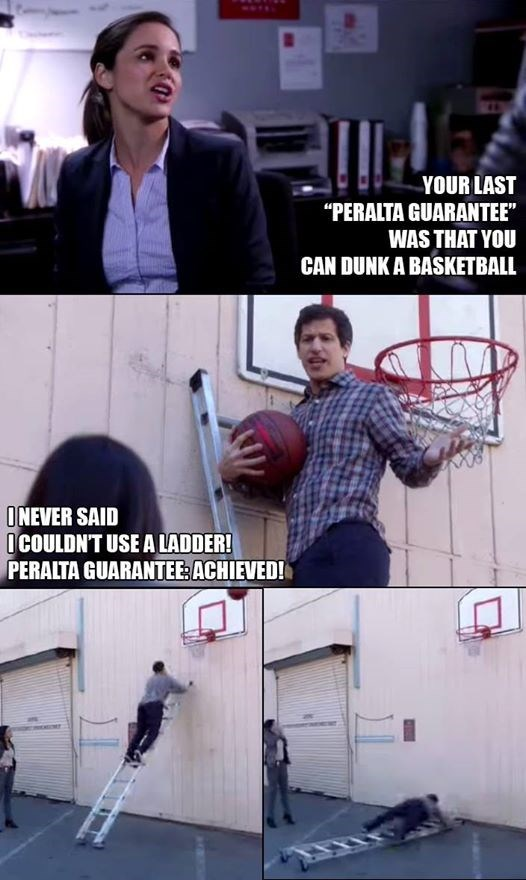 """Photography - YOUR LAST """"PERALTA GUARANTEE"""" WAS THAT YOU CAN DUNK A BASKETBALL ONEVER SAID OCOULDN'T USE A LADDER! PERALTA GUARANTEE:ACHIEVED!"""