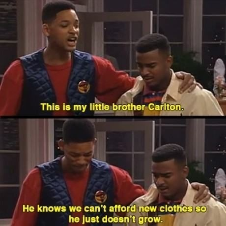 "Will: ""This is my little brother Carlton. He knows we can't afford new clothes so he just doesn't grow"""