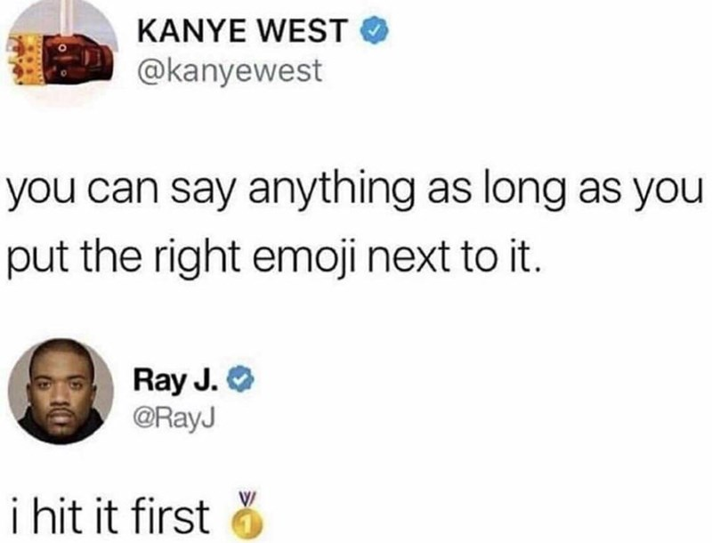 Text - KANYE WEST @kanyewest you can say anything as long as you put the right emoji next to it. Ray J. @RayJ i hit it first