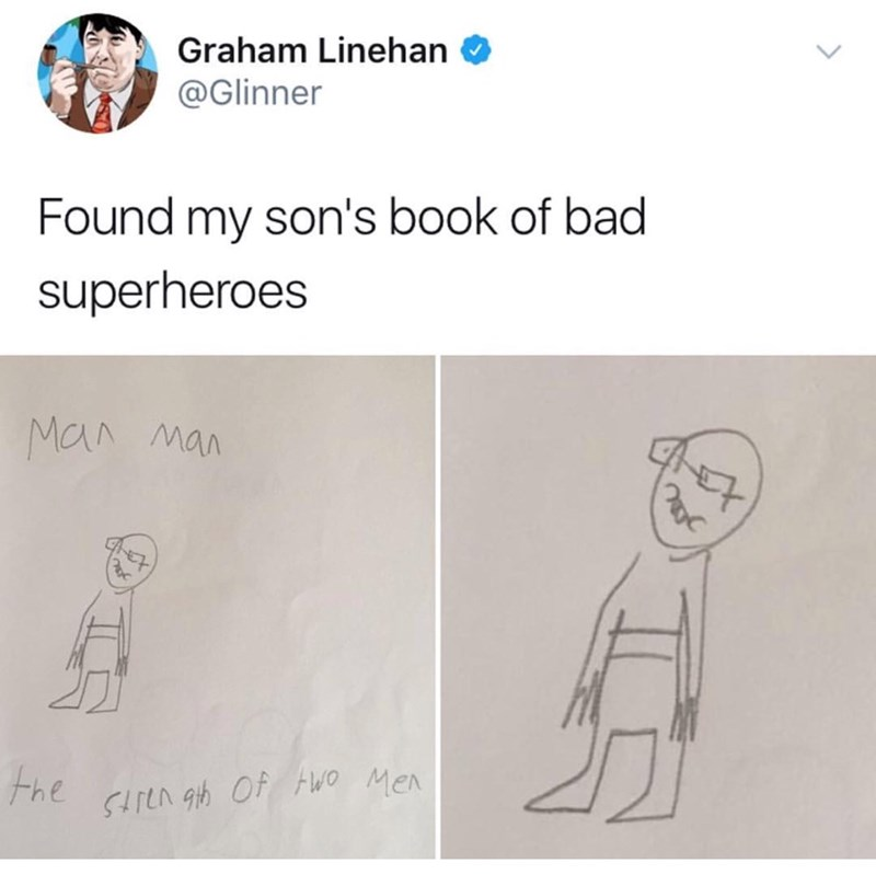 "Guy finds his son's superhero drawing of an evil superhero named ""Man Man"" who has the strength of two men"