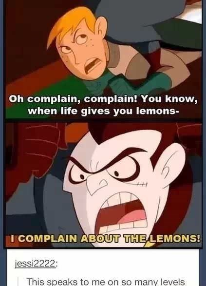 Cartoon - Oh complain, complain! You know, when life gives you lemons- I COMPLAIN ABOUT THE LEMONS! iessi2222 This speaks to me on so many levels
