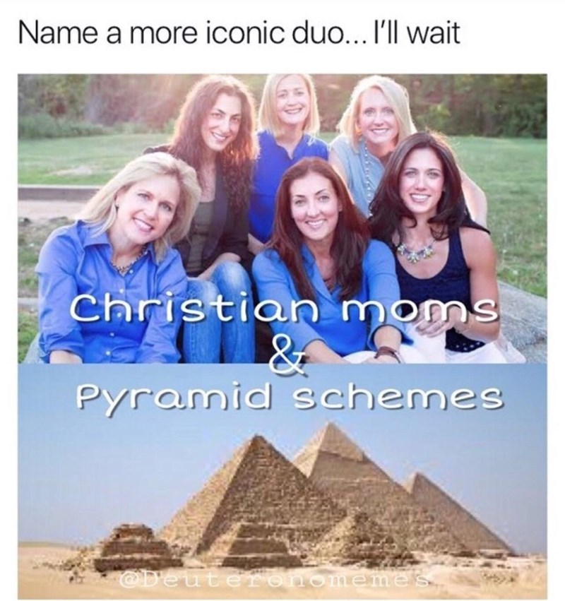 """""""Name a more iconic duo...I'll wait - Christian moms and pyramid schemes"""""""