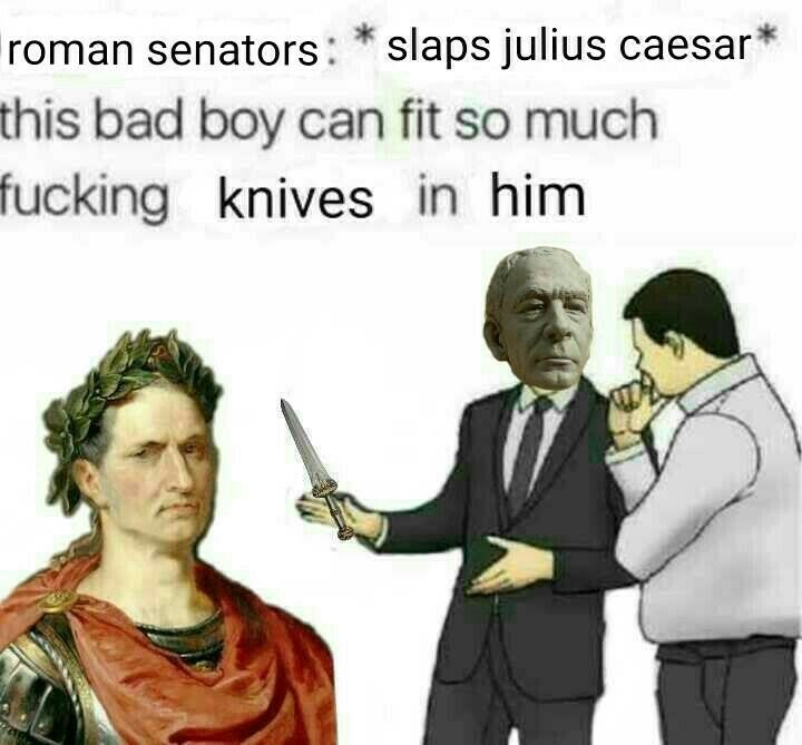 Funny meme about slaps roof of car, julius caesar, history.